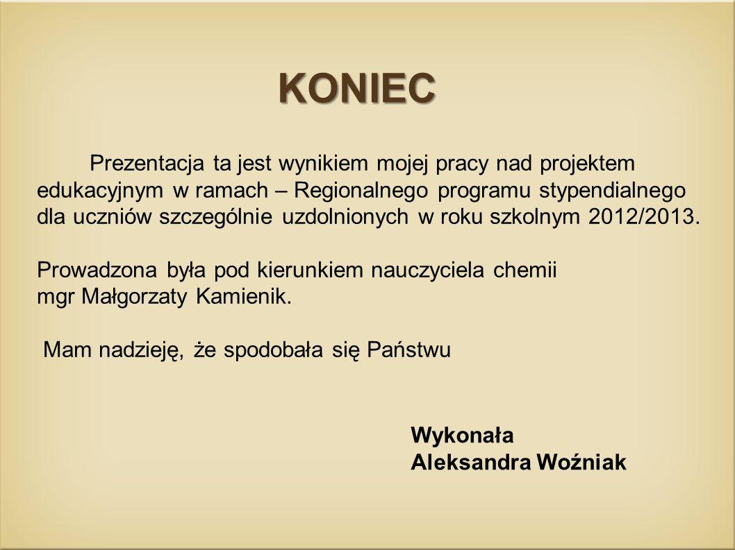 KONIEC Prezentacja ta jest wynikiem mojej pracy nad projektem edukacyjnym w ramach – Regionalnego programu stypendialnego.