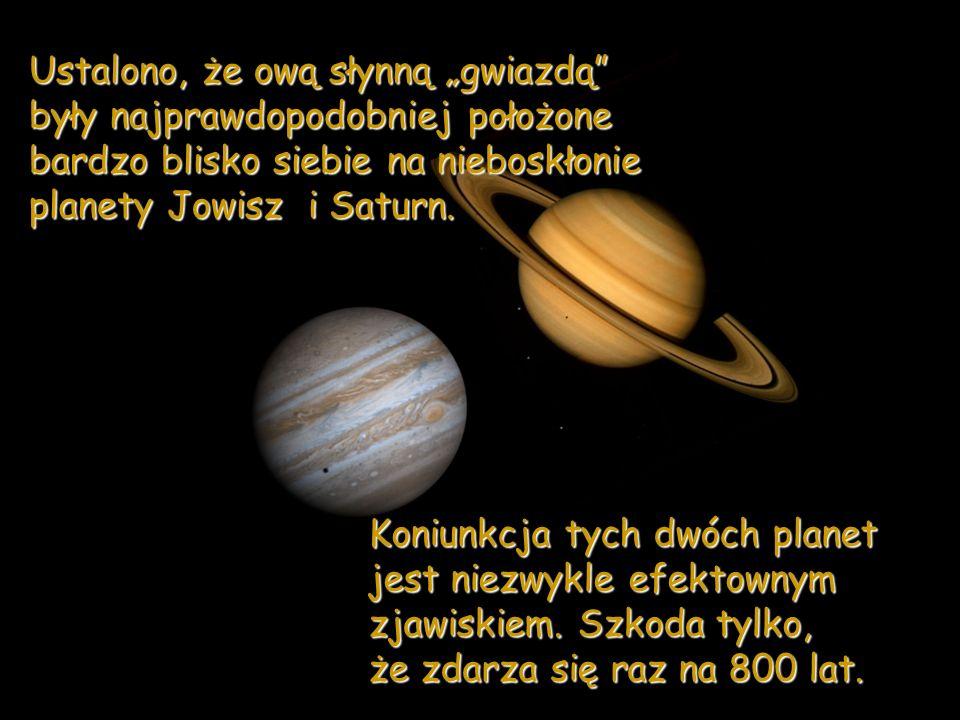 """Ustalono, że ową słynną """"gwiazdą były najprawdopodobniej położone bardzo blisko siebie na nieboskłonie planety Jowisz i Saturn."""