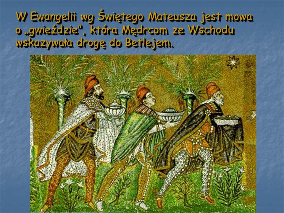 """W Ewangelii wg Świętego Mateusza jest mowa o """"gwieździe , która Mędrcom ze Wschodu"""