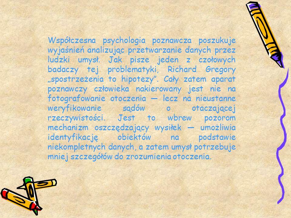 Współczesna psychologia poznawcza poszukuje wyjaśnień analizując przetwarzanie danych przez ludzki umysł.