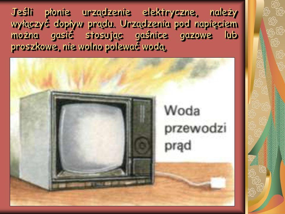 Jeśli płonie urządzenie elektryczne, należy wyłączyć dopływ prądu