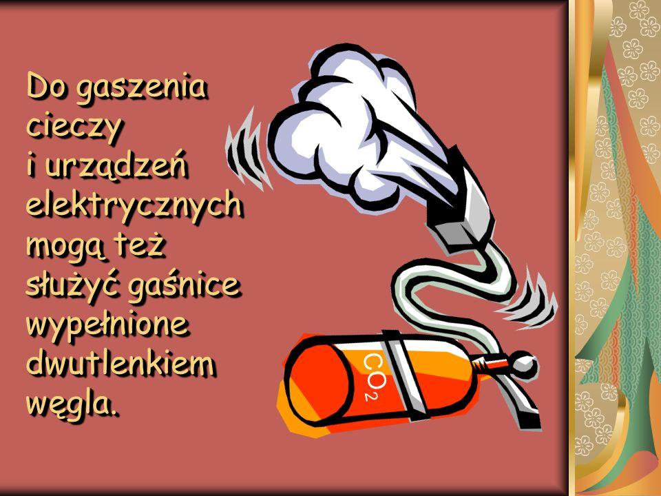 Do gaszenia cieczy i urządzeń elektrycznych mogą też służyć gaśnice wypełnione dwutlenkiem węgla.