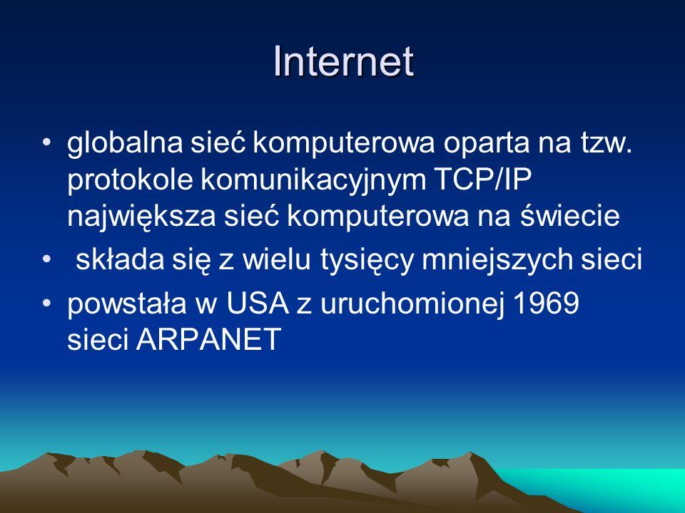 Internet globalna sieć komputerowa oparta na tzw. protokole komunikacyjnym TCP/IP największa sieć komputerowa na świecie.