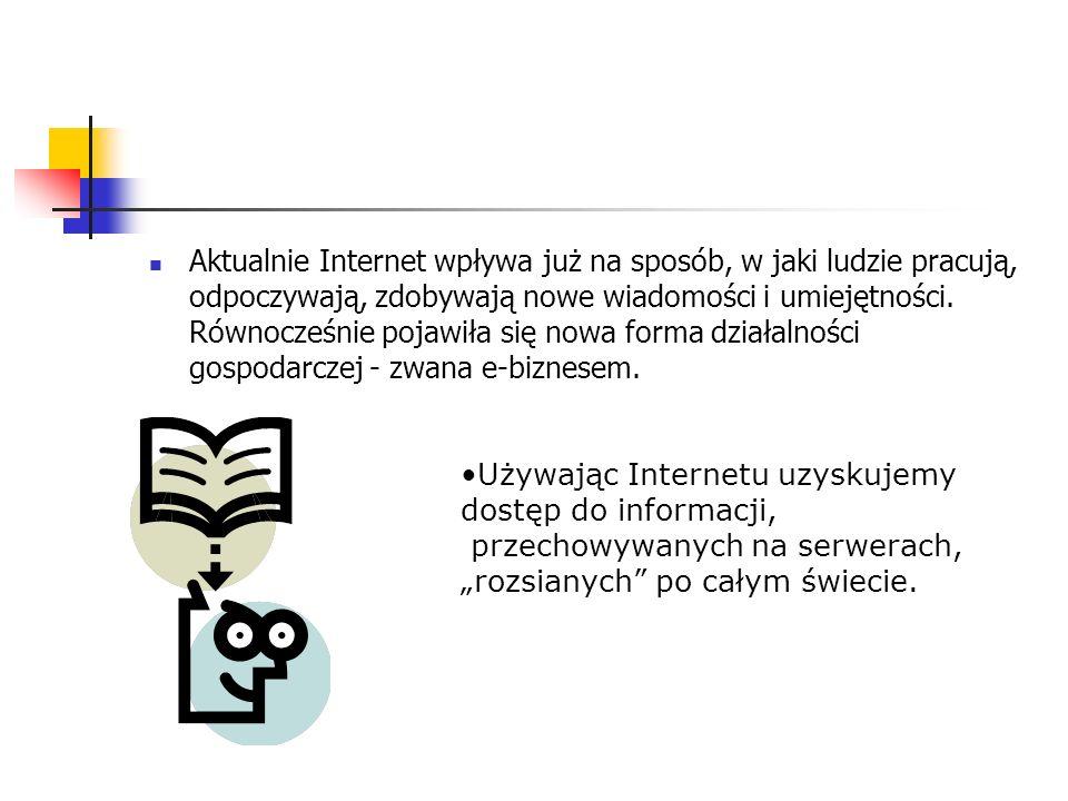 Używając Internetu uzyskujemy dostęp do informacji,