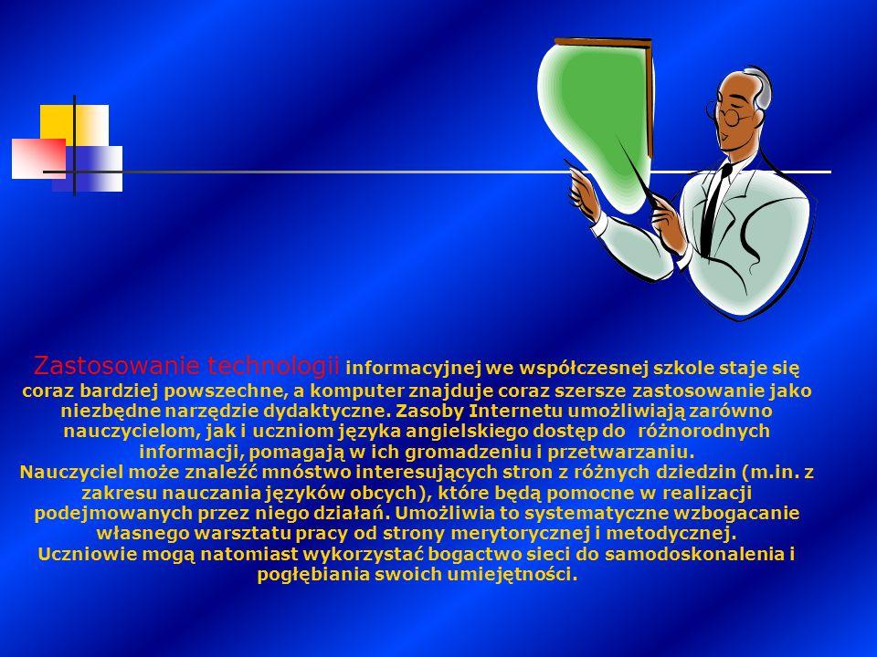 Zastosowanie technologii informacyjnej we współczesnej szkole staje się coraz bardziej powszechne, a komputer znajduje coraz szersze zastosowanie jako niezbędne narzędzie dydaktyczne. Zasoby Internetu umożliwiają zarówno nauczycielom, jak i uczniom języka angielskiego dostęp do różnorodnych informacji, pomagają w ich gromadzeniu i przetwarzaniu.