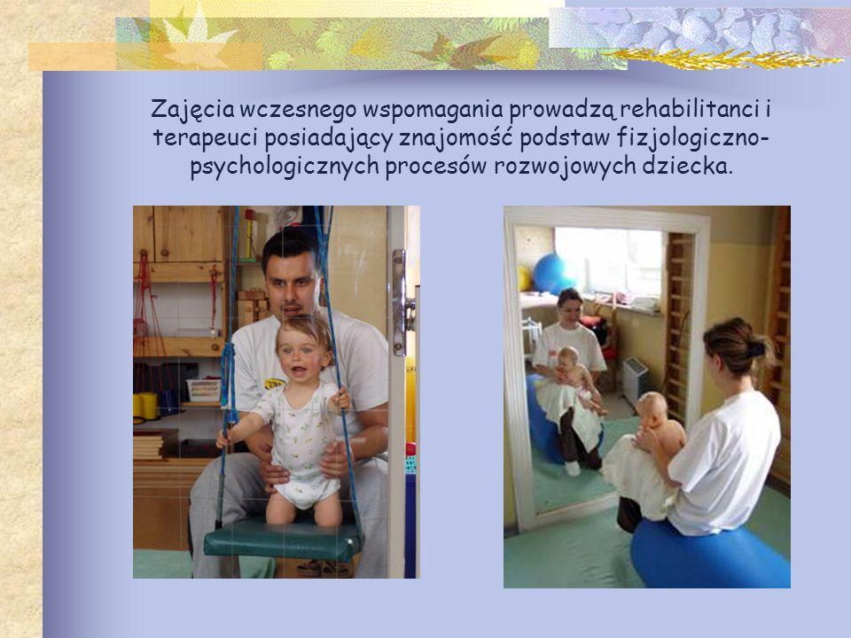 Zajęcia wczesnego wspomagania prowadzą rehabilitanci i terapeuci posiadający znajomość podstaw fizjologiczno-psychologicznych procesów rozwojowych dziecka.