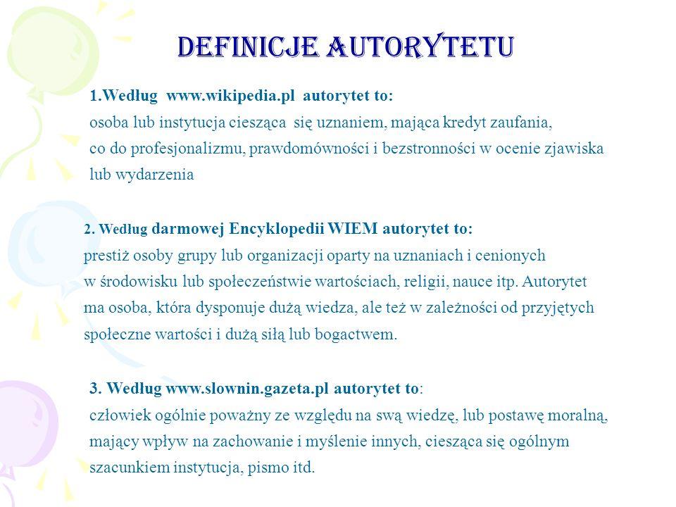 Definicje autorytetu 1.Według www.wikipedia.pl autorytet to: