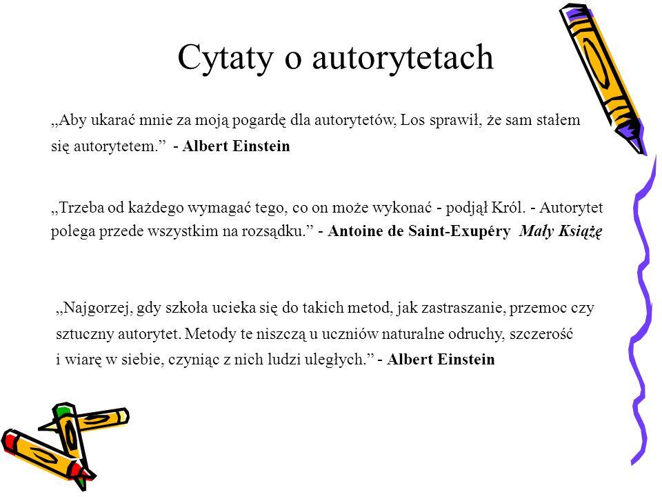 """Cytaty o autorytetach """"Aby ukarać mnie za moją pogardę dla autorytetów, Los sprawił, że sam stałem się autorytetem. - Albert Einstein."""