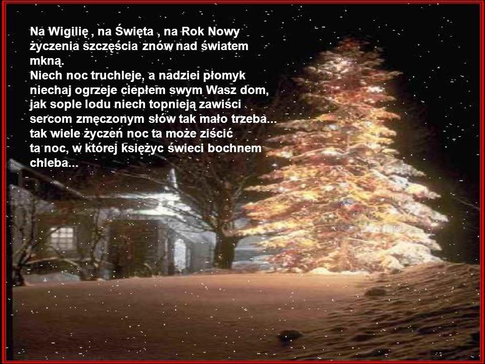 Na Wigilię , na Święta , na Rok Nowy życzenia szczęścia znów nad światem mkną.