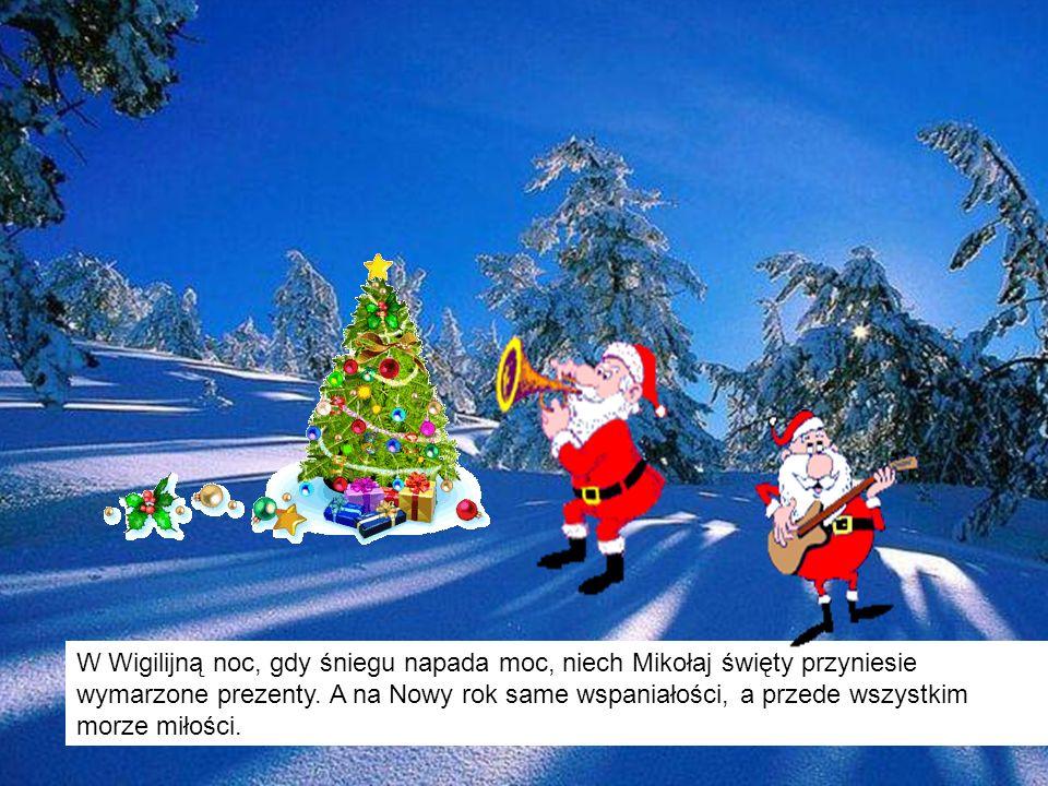 W Wigilijną noc, gdy śniegu napada moc, niech Mikołaj święty przyniesie wymarzone prezenty.