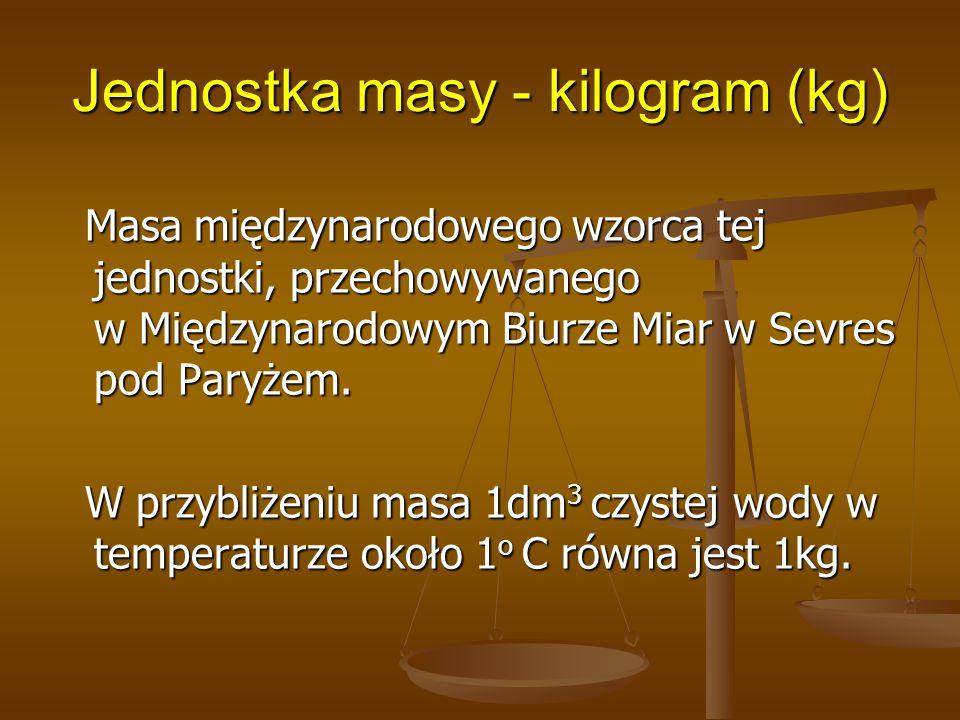 Jednostka masy - kilogram (kg)
