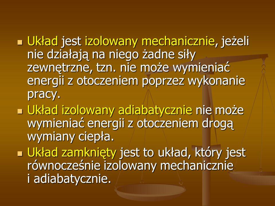 Układ jest izolowany mechanicznie, jeżeli nie działają na niego żadne siły zewnętrzne, tzn. nie może wymieniać energii z otoczeniem poprzez wykonanie pracy.