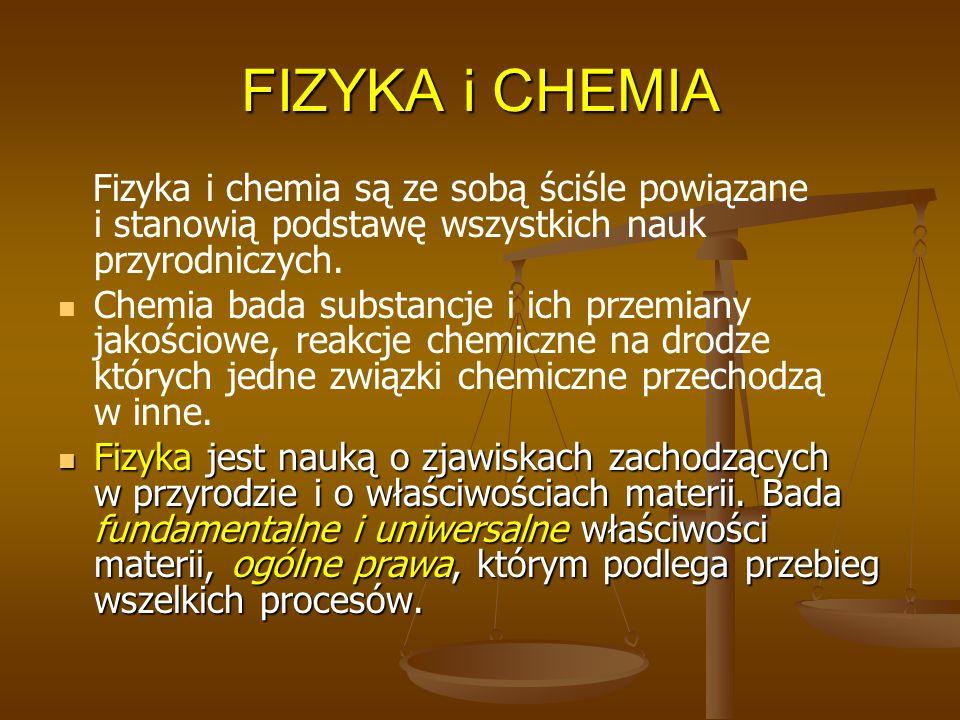 FIZYKA i CHEMIA. Fizyka i chemia są ze sobą ściśle powiązane i stanowią podstawę wszystkich nauk przyrodniczych.
