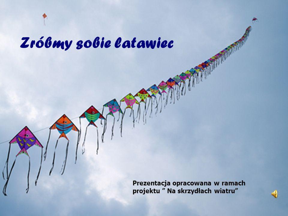 Zróbmy sobie latawiec Prezentacja opracowana w ramach projektu Na skrzydłach wiatru