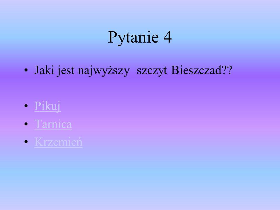Pytanie 4 Jaki jest najwyższy szczyt Bieszczad Pikuj Tarnica