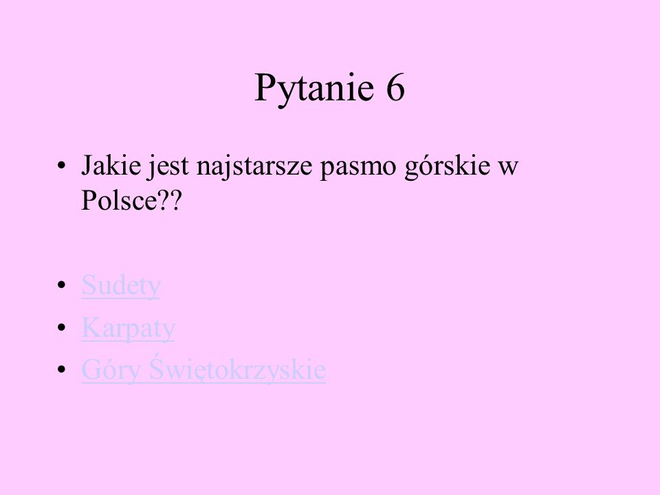 Pytanie 6 Jakie jest najstarsze pasmo górskie w Polsce Sudety