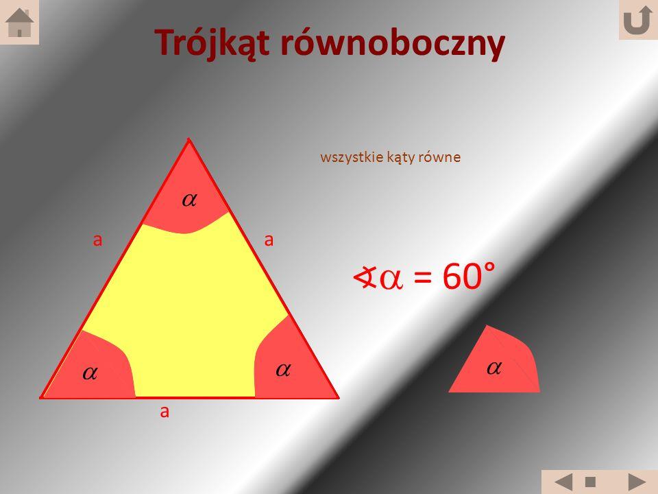 Trójkąt równoboczny a   wszystkie kąty równe ∢ = 60°    