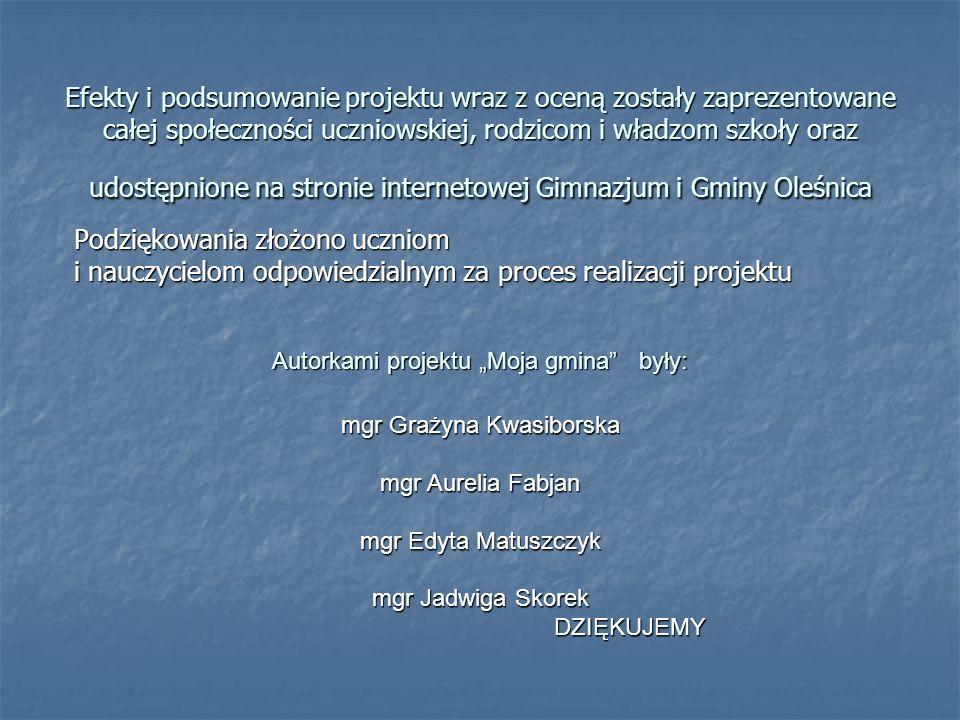 Efekty i podsumowanie projektu wraz z oceną zostały zaprezentowane całej społeczności uczniowskiej, rodzicom i władzom szkoły oraz udostępnione na stronie internetowej Gimnazjum i Gminy Oleśnica
