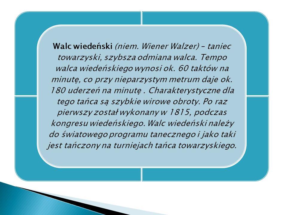Walc wiedeński (niem. Wiener Walzer) – taniec towarzyski, szybsza odmiana walca.