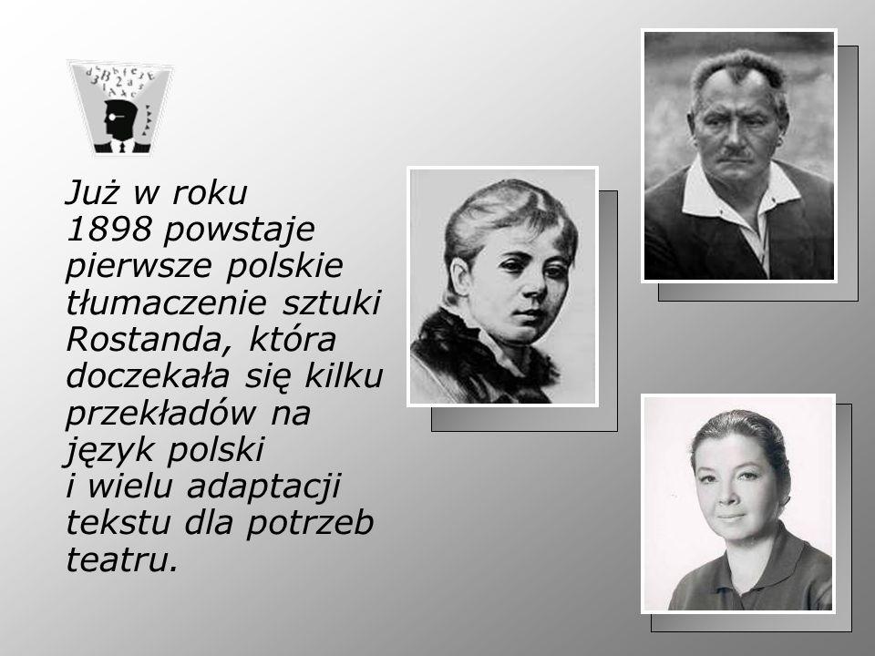 Już w roku 1898 powstaje pierwsze polskie tłumaczenie sztuki Rostanda, która doczekała się kilku przekładów na język polski i wielu adaptacji tekstu dla potrzeb teatru.