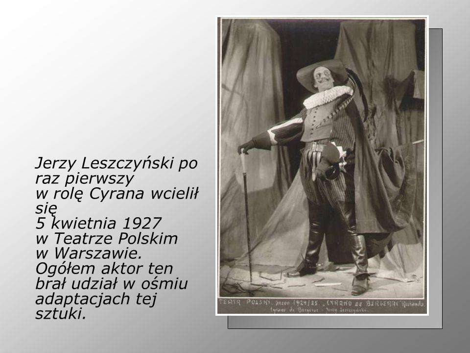 Jerzy Leszczyński po raz pierwszy w rolę Cyrana wcielił się 5 kwietnia 1927 w Teatrze Polskim w Warszawie.