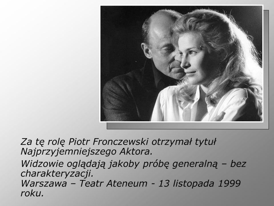 Za tę rolę Piotr Fronczewski otrzymał tytuł Najprzyjemniejszego Aktora.