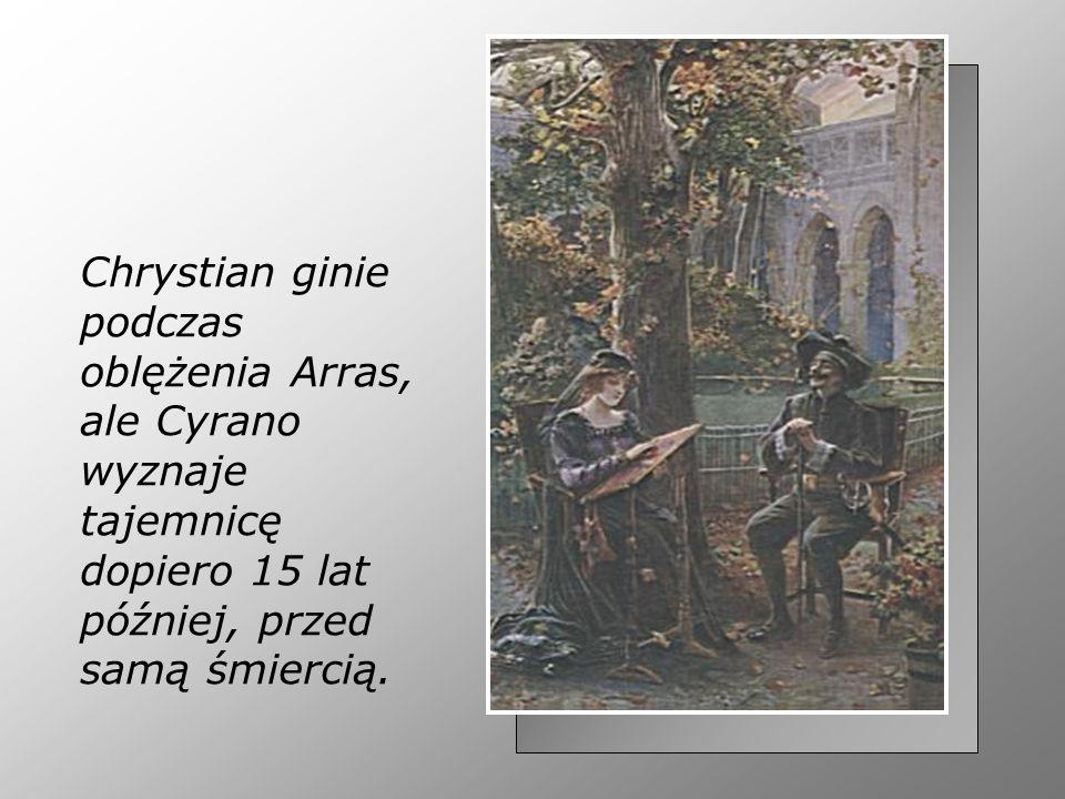 Chrystian ginie podczas oblężenia Arras, ale Cyrano wyznaje tajemnicę dopiero 15 lat później, przed samą śmiercią.