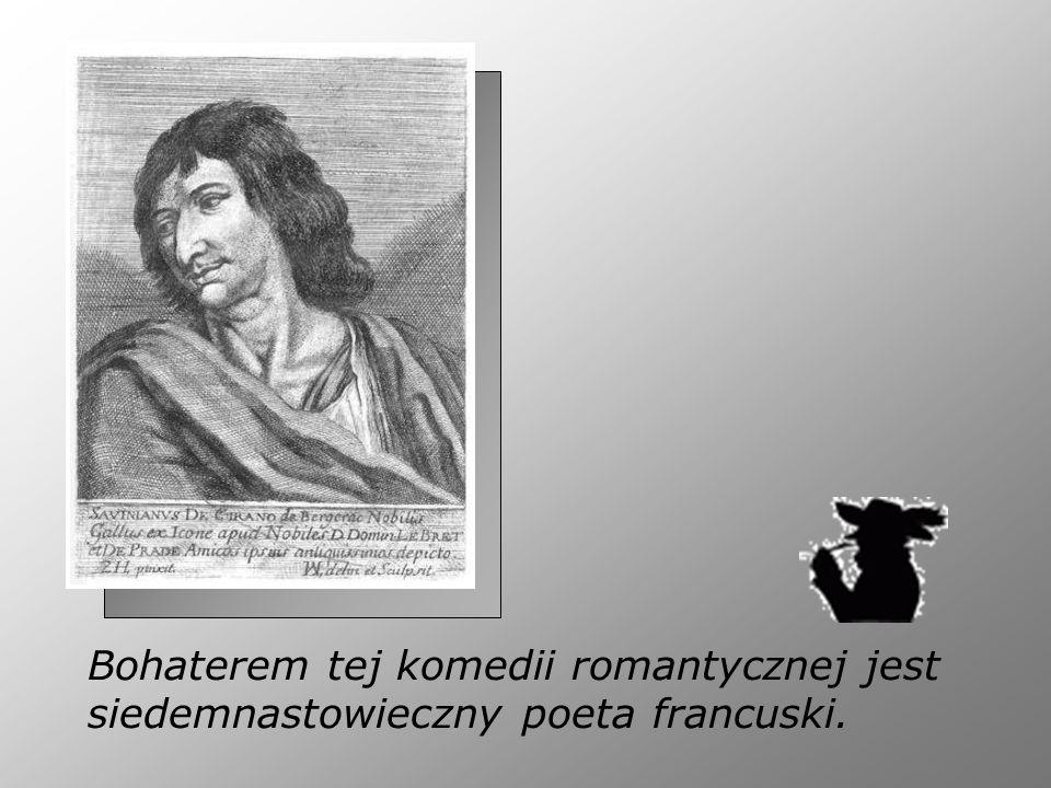 Bohaterem tej komedii romantycznej jest siedemnastowieczny poeta francuski.