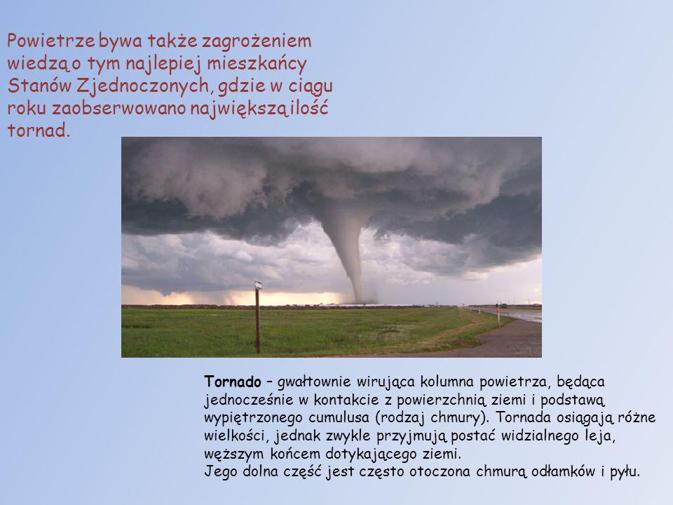 Powietrze bywa także zagrożeniem wiedzą o tym najlepiej mieszkańcy Stanów Zjednoczonych, gdzie w ciągu roku zaobserwowano największą ilość tornad.