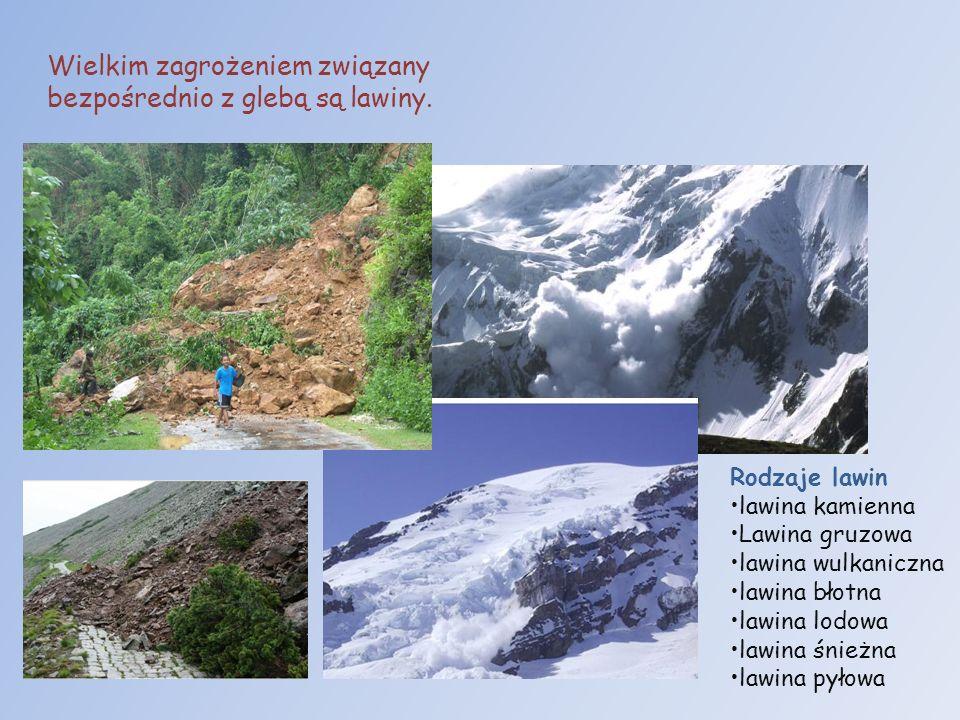 Wielkim zagrożeniem związany bezpośrednio z glebą są lawiny.