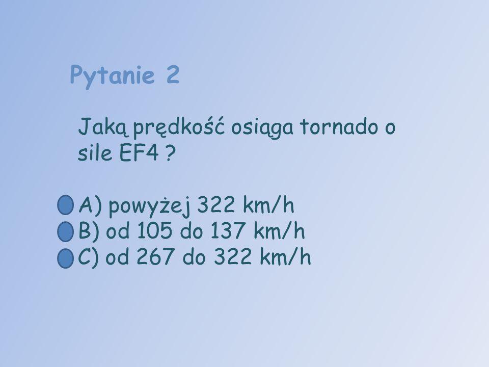 Pytanie 2 Jaką prędkość osiąga tornado o sile EF4