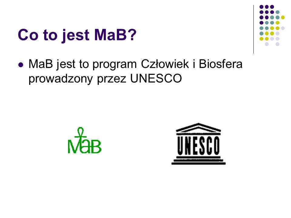 Co to jest MaB MaB jest to program Człowiek i Biosfera prowadzony przez UNESCO