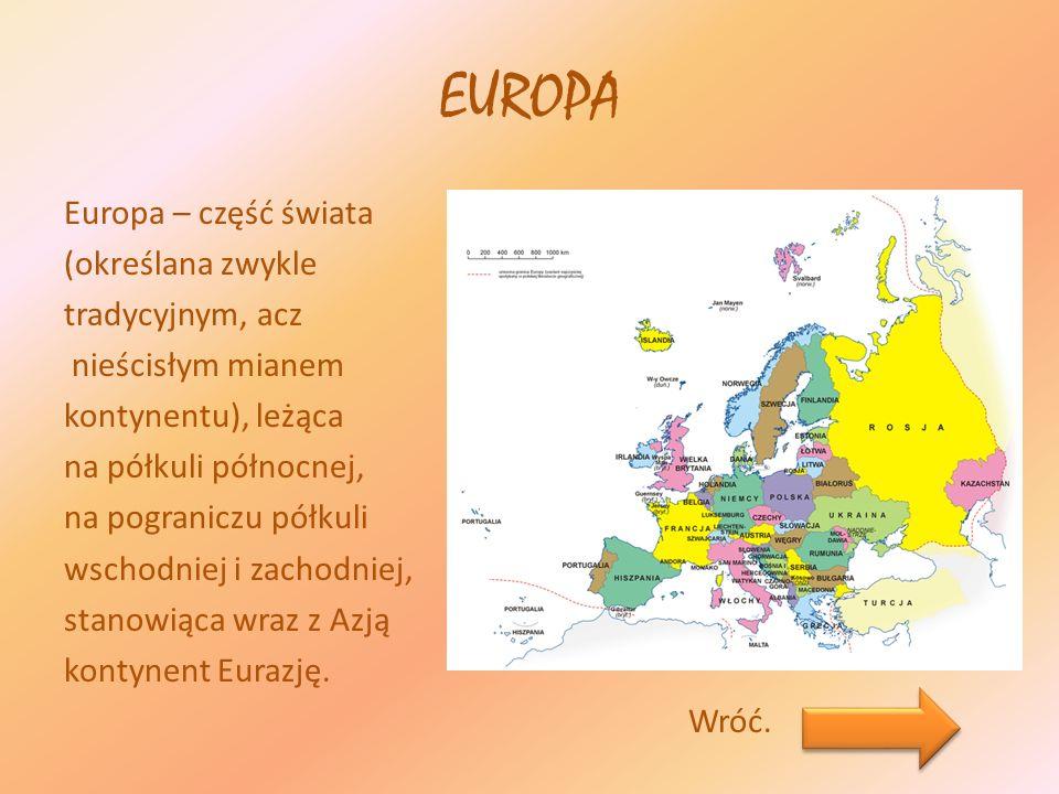 EUROPA Europa – część świata (określana zwykle tradycyjnym, acz