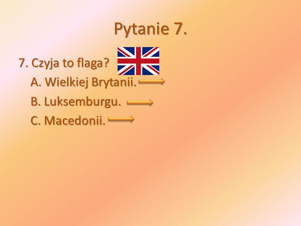 Pytanie 7. 7. Czyja to flaga A. Wielkiej Brytanii. B. Luksemburgu. C. Macedonii.