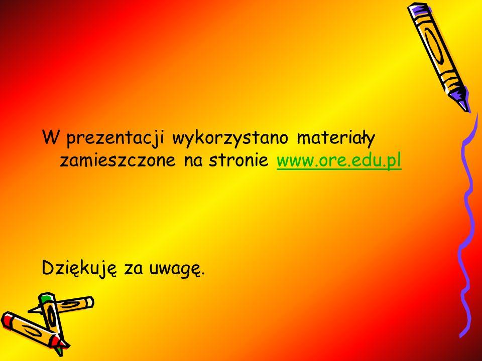 W prezentacji wykorzystano materiały zamieszczone na stronie www. ore