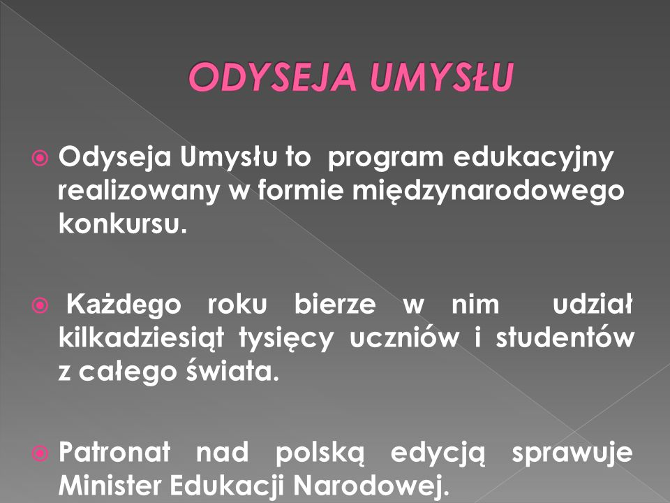 Odyseja Umysłu to program edukacyjny realizowany w formie międzynarodowego konkursu.