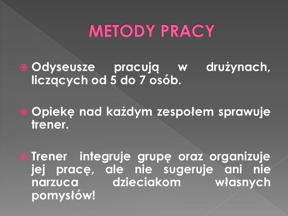 METODY PRACY Odyseusze pracują w drużynach, liczących od 5 do 7 osób.