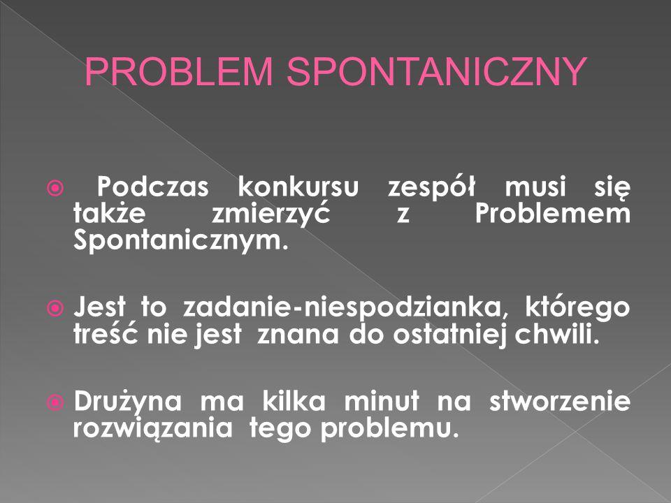PROBLEM SPONTANICZNY Podczas konkursu zespół musi się także zmierzyć z Problemem Spontanicznym.
