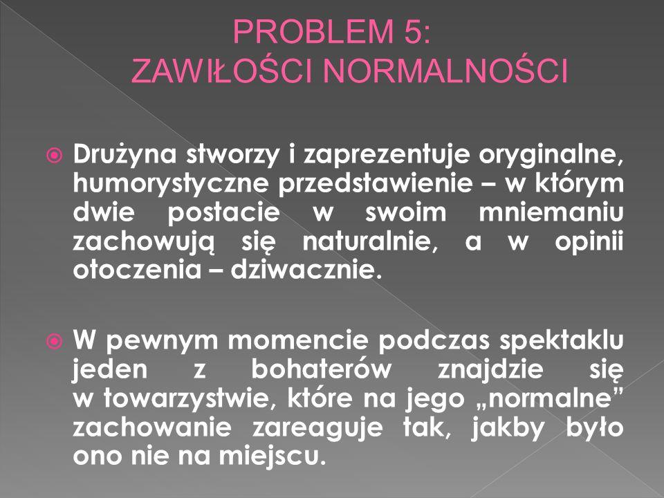 PROBLEM 5: ZAWIŁOŚCI NORMALNOŚCI