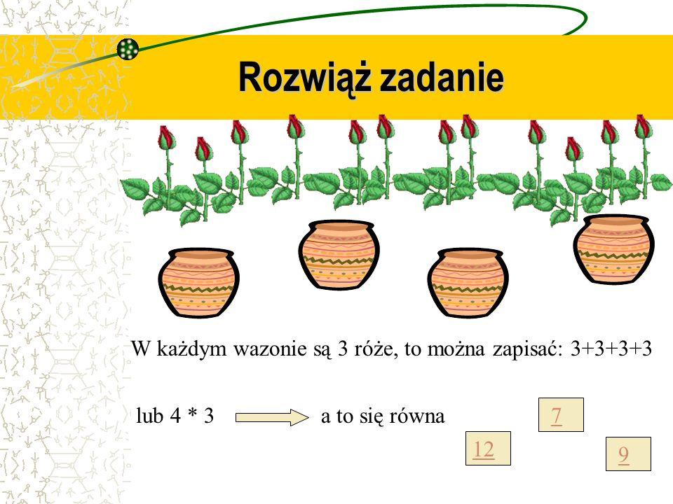 Rozwiąż zadanie W każdym wazonie są 3 róże, to można zapisać: 3+3+3+3