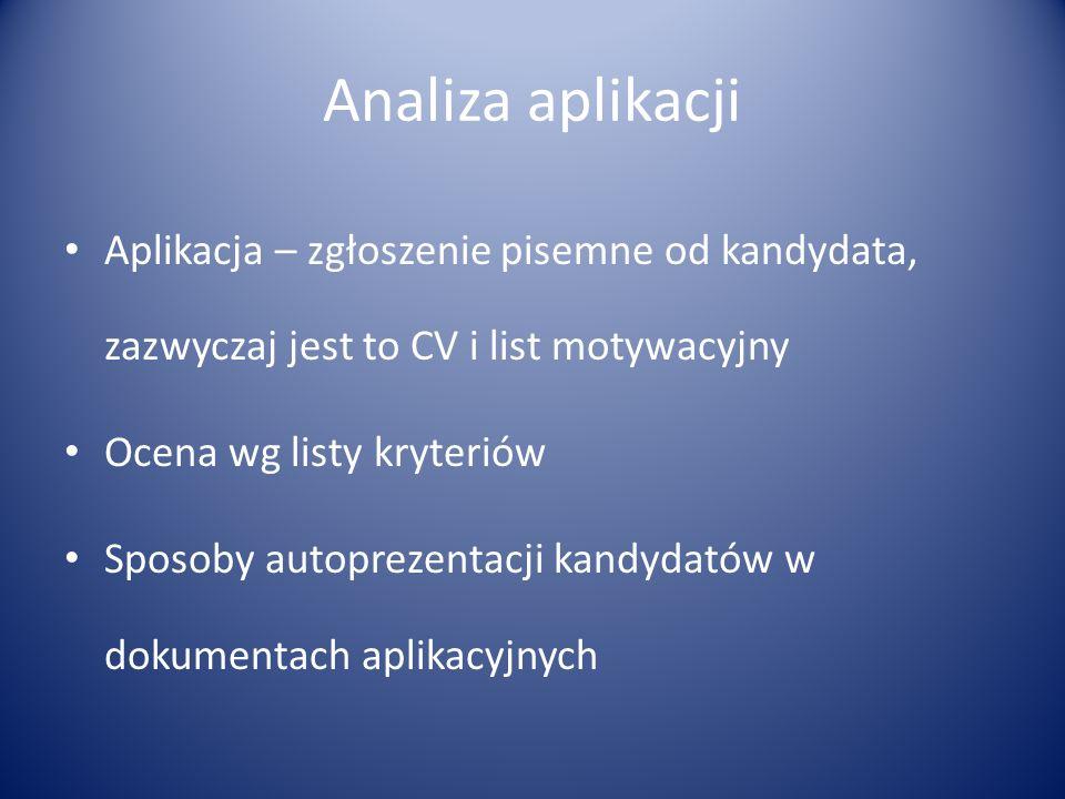 Analiza aplikacji Aplikacja – zgłoszenie pisemne od kandydata, zazwyczaj jest to CV i list motywacyjny.