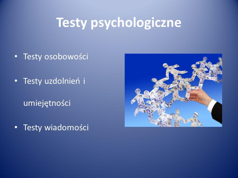Testy psychologiczne Testy osobowości Testy uzdolnień i umiejętności