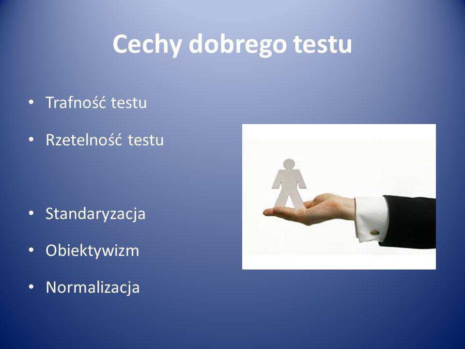 Cechy dobrego testu Trafność testu Rzetelność testu Standaryzacja