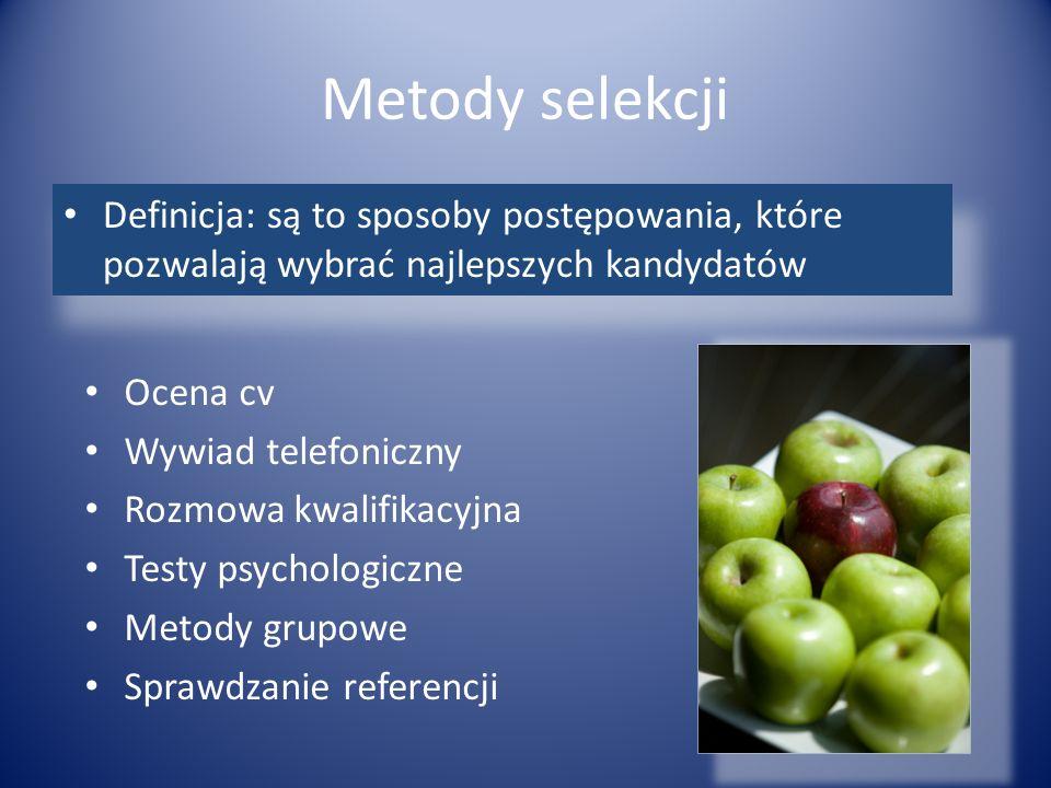Metody selekcji Definicja: są to sposoby postępowania, które pozwalają wybrać najlepszych kandydatów.