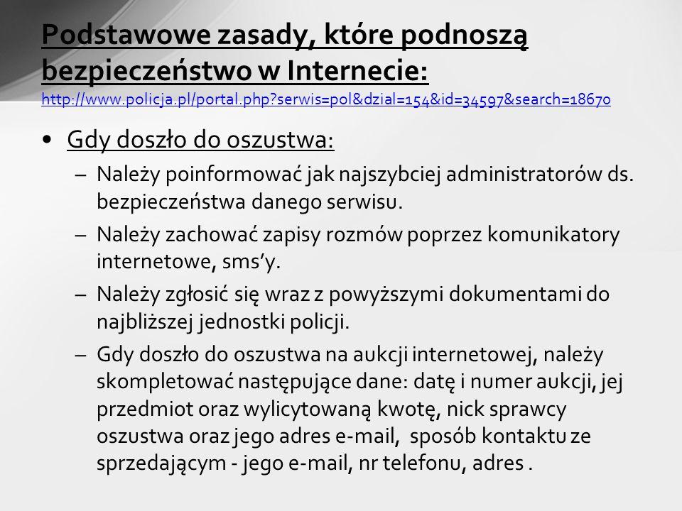 Podstawowe zasady, które podnoszą bezpieczeństwo w Internecie: http://www.policja.pl/portal.php serwis=pol&dzial=154&id=34597&search=18670