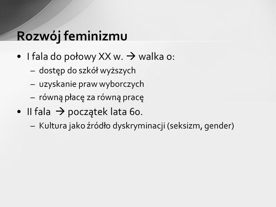 Rozwój feminizmu I fala do połowy XX w.  walka o: