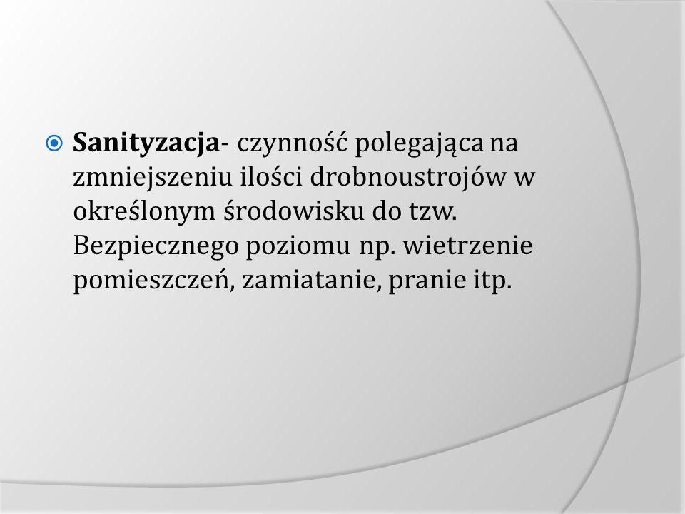 Sanityzacja- czynność polegająca na zmniejszeniu ilości drobnoustrojów w określonym środowisku do tzw.
