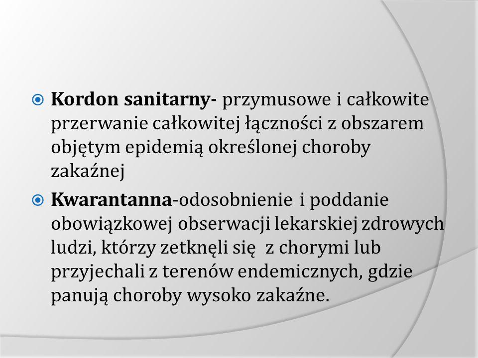 Kordon sanitarny- przymusowe i całkowite przerwanie całkowitej łączności z obszarem objętym epidemią określonej choroby zakaźnej