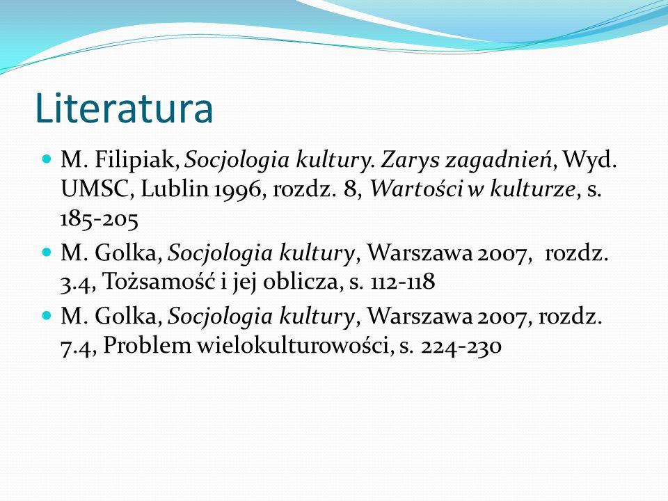 Literatura M. Filipiak, Socjologia kultury. Zarys zagadnień, Wyd. UMSC, Lublin 1996, rozdz. 8, Wartości w kulturze, s. 185-205.
