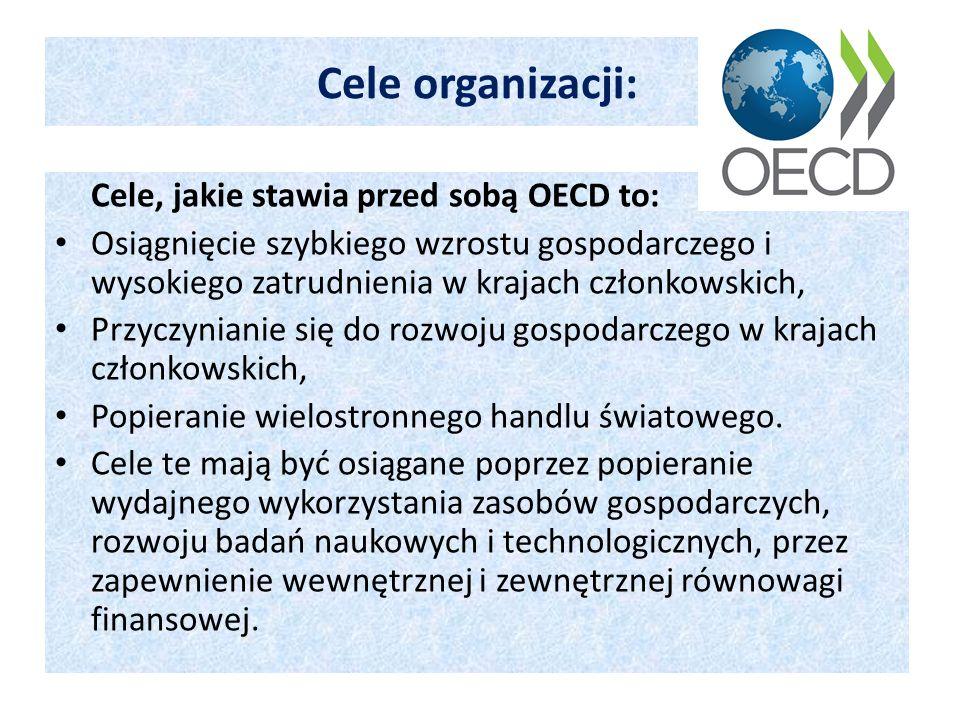 Cele organizacji: Cele, jakie stawia przed sobą OECD to: